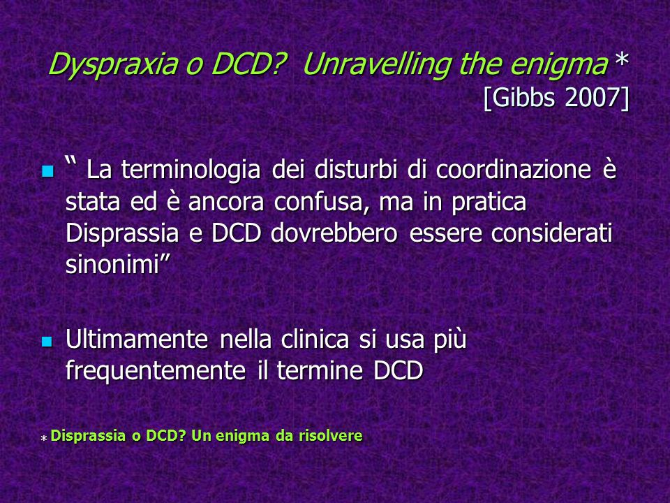 Dyspraxia o DCD Unravelling the enigma * [Gibbs 2007]